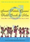 The Sweet Potato Queens' Field Guide to Men: Every Man I Love Is Either Married, Gay, or Dead - Jill Conner Browne
