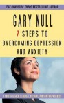 7 Steps to Overcoming Depression and Anxiety: A Practical Guide to Mental, Physical, and Spiritual Wellness - Gary Null