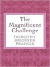 The Magnificent Challenge - Dorothy Brenner Francis