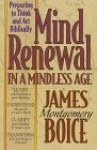 Mind Renewal in a Mindless Age: Preparing to Think and Act Biblically : A Study of Romans 12:1-2 - James Montgomery Boice
