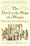 The Devil in the Shape of a Woman: Witchcraft in Colonial New England - Carol F. Karlsen