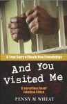 And You Visited Me - Penny M. Wheat, Jan Greenough