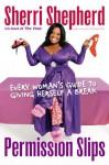 Permission Slips: Every Woman's Guide to Giving Herself a Break - Sherri Shepherd, Laurie Kilmartin