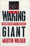 The Waking Giant: The Soviet Union Under Gorbachev - Martin Walker