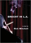 Brecht in L.A. - Rick Mitchell