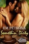 Somethin' Dirty - Em Petrova