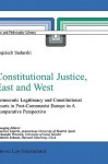 Constitutional Justice, East And West: Democratic Legitimacy And Constitutional Courts In Post Communist Europe In A Comparative Perspective (Law And Philosophy Library) - Wojciech Sadurski, Henri C. Alvarez