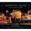 Outbound Trains: In the Era Before the Mergers - Jim Boyd