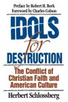 Idols for Destruction: The Conflict of Christian Faith and American Culture - Herbert Schlossberg, Charles Colson, Robert H. Bork