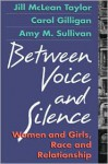 Between Voice and Silence: Women and Girls, Race and Relationships - Jill McLean Taylor, Carol Gilligan, Amy Sullivan