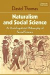 Naturalism And Social Science: A Post Empiricist Philosophy Of Social Science - David Thomas