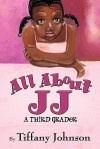 All about Jj: A Third Grader - Tiffany Johnson
