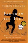 Far From the Tree: Parents, Children and the Search for Identity - Andrew Solomon