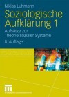 Soziologische Aufklarung 1: Aufsatze Zur Theorie Sozialer Systeme - Niklas Luhmann