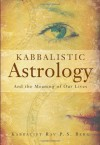 Kabbalistic Astrology: And the Meaning of Our Lives - Philip S. Berg