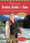 Fishing for Brookies, Browns, and Bows: The Old Guy's Complete Guide to Catching Trout - Gord Deval, Paul Quarrington
