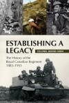 Establishing a Legacy: The History of the Royal Canadian Regiment 1883-1953 - Bernd Horn
