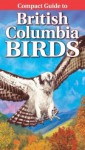 Compact Guide to British Columbia Birds - R. Wayne Campbell, Krista Kagume, Gregory Kennedy
