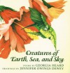 Creatures of Earth, Sea, and Sky: Animal Poems - Georgia Heard, Jennifer Owings Dewey
