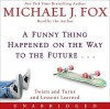 A Funny Thing Happened on the Way to the Future CD: Life Lessons from a High School Dropout - Michael J. Fox