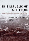 This Republic of Suffering: Death and the American Civil War - Drew Gilpin Faust, Lorna Raver