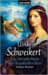 Das Vermächtnis des Kupferdrachen - Ulrike Schweikert