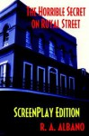 The Horrible Secret on Royal Street: Screenplay Edition - R. A. Albano
