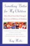 Something Better for My Children: How Head Start Has Changed the Lives of Millions of Children - Kay Mills, Melissa Jacoby