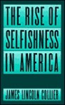 The Rise of Selfishness in America - James Lincoln Collier, Collier