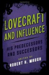 Lovecraft and Influence: His Predecessors and Successors - Robert H. Waugh