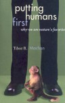 Putting Humans First: Why We Are Nature's Favorite - Tibor R. Machan