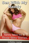 Sex With My Daddy - 3 Story Series Bundle (Family Taboo) (Daddy Daughter Sex Collection, Vol 2) - Lolita Lane