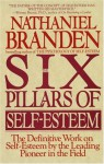 The Six Pillars of Self-Esteem: The Definitive Work on Self-Esteem by the Leading Pioneer in the Field - Nathaniel Branden