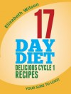17 Day Diet Guide+Delicious Cycle 1 Recipes You're Sure to Love! (*Special Edition*) - Elizabeth Wilson