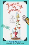 Regarding the Fountain: A Tale, in Letters, of Liars and Leaks - Kate Klise, M. Sarah Klise