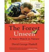The Forest Unseen: A Year's Watch in Nature - David George Haskell, Michael Healy