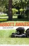 Abbott Awaits: A Novel (Yellow Shoe Fiction) - Chris Bachelder