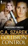 Collision Control (Crossing Forces Book 4) - C.A. Szarek