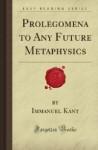 Prolegomena to any Future Metaphysics - Immanuel Kant