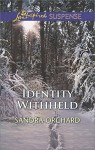 Identity Withheld (Love Inspired Suspense) - Sandra Orchard