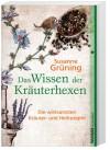 Das Wissen der Kräuterhexen - Grüning Susanne