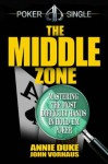 The Middle Zone: Mastering the Most Difficult Hands in Hold'em Poker - John Vorhaus, Annie Duke
