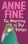 The Haunting of Pip Parker - Anne Fine