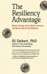 The Resiliency Advantage: Master Change, Thrive Under Pressure, and Bounce Back from Setbacks - Al Siebert