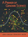 A Primer of Genome Science - Greg Gibson, Spencer V. Muse