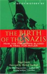 A Brief History of the Birth of the Nazis: How the Freikorps Blazed a Trail for Hitler - Nigel Jones, Michael Burleigh
