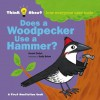 Does a Woodpecker Use a Hammer?: Think About...how everyone uses tools - Harriet Ziefert, Emily Bolam