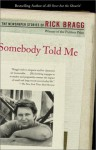 Somebody Told Me: The Newspaper Stories of Rick Bragg - Rick Bragg
