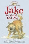 Jake The Good Bad Dog - Annette Butterworth, Nick Butterworth