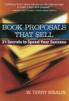 Book Proposals That Sell - W. Terry Whalin, Donna Clark Goodrich, Steven R. Laube